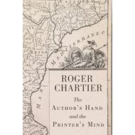 The Author's Hand and the Printer's Mind: Transformations of the Written Word in Early Modern Europe (BOK)