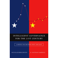 Intelligent Governance for the 21st Century: A Middle Way Between West and East (BOK)