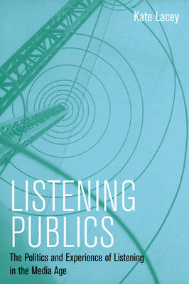 Listening Publics: The Politics and Experience of Listening in the Media Age (BOK)