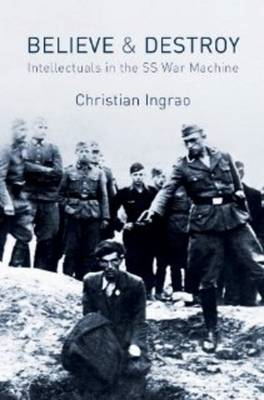 Believe and Destroy: The Intellectuals in the SS War Machine (BOK)