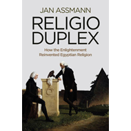 Religio Duplex: How the Enlightenment Reinvented Egyptian Re (BOK)