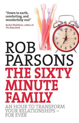 The Sixty-minute Family: One Hour to Transform Your Relationships for Ever (BOK)
