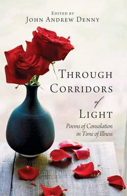 Through Corridors of Light: Poems of Consolation in Time of Illness (BOK)