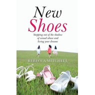 New Shoes: Stepping Out of the Shadow of Sexual Abuse and Living Your Dreams (BOK)