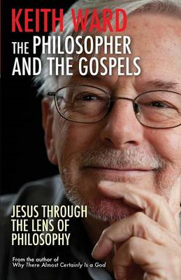 The Philosopher and the Gospels: Jesus Through the Lens of Philosophy (BOK)