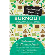 The Essential Guide to Burnout: Overcoming Excess Stress (BOK)