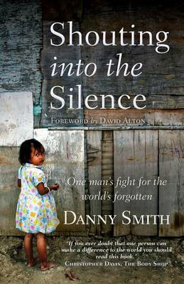 Shouting into the Silence: One Man's Fight for the World's Forgotten (BOK)