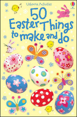 50 Easter Things to Make and Do (BOK)
