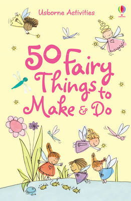 50 Fairy Things to Make and Do (BOK)