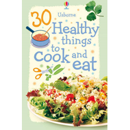 30 Healthy Things to Cook and Eat (BOK)