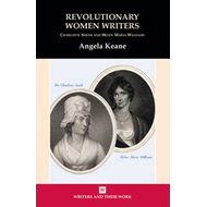 Revolutionary Women Writers: Charlotte Smith and Helen Maria (BOK)