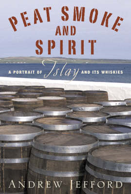 Peat Smoke and Spirit (BOK)