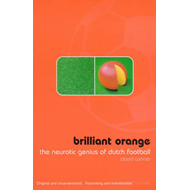 Brilliant Orange: The Neurotic Genius of Dutch Football (BOK)