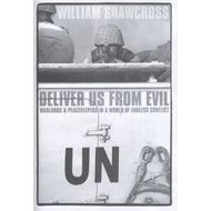 Deliver Us from Evil: Warlords and Peacekeepers in a World of Endless Conflict (BOK)