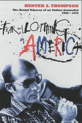 Fear and Loathing in America: The Brutal Odyssey of an Outlaw Journalist 1968-1976 (BOK)