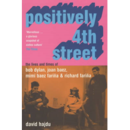 Positively 4th Street: The Lives and Times of Joan Baez, Bob Dylan, Mimi Baez Farina, and Richard Fa (BOK)