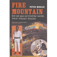 Fire Mountain: How One Man Survived the World's Worst Volcanic Disaster (BOK)