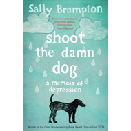 Shoot the Damn Dog: A Memoir of Depression (BOK)