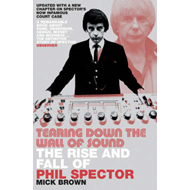Tearing Down the Wall of Sound: The Rise and Fall of Phil Spector (BOK)