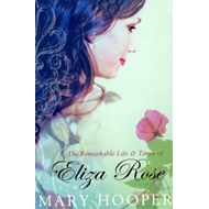 The Remarkable Life and Times of Eliza Rose (BOK)