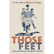 Those Feet: A Sensual History of English Football (BOK)