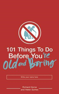 101 Things to Do Before You're Old and Boring (BOK)