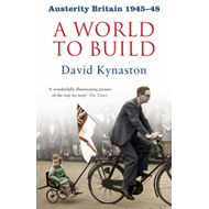 Austerity Britain: A World to Build (BOK)