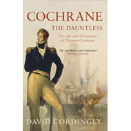 Cochrane the Dauntless: The Life and Adventures of Thomas Cochrane, 1775-1860 (BOK)