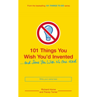 101 Things You Wish You'd Invented and Some You Wish No One (BOK)
