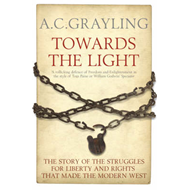 Towards the Light: The Story of the Struggles for Liberty and Rights That Made the Modern West (BOK)