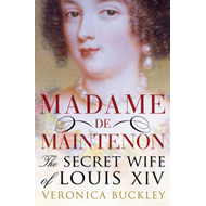 Madame De Maintenon: The Secret Wife of King Louis XIV (BOK)