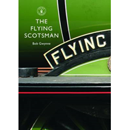 The Flying Scotsman: The Train, the Locomotive, the Legend (BOK)
