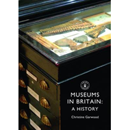 Museums in Britain: A History (BOK)