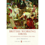 British Working Dress: Occupational Clothing, 1750-1950 (BOK)