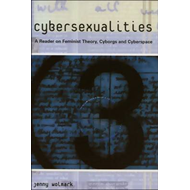 Cybersexualities: A Reader in Feminist Theory, Cyborgs and Cyberspace (BOK)