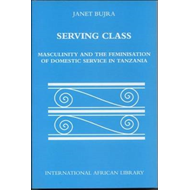 Serving Class: Masculinity and the Feminisation of Domestic Service in Tanzania (BOK)