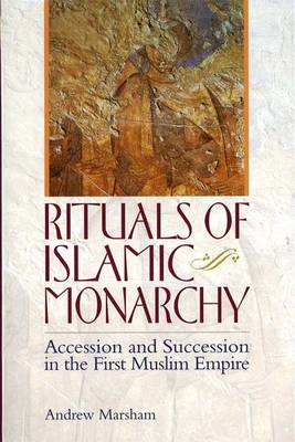 Rituals of Islamic Monarchy: Accession and Succession in the First Muslim Empire (BOK)