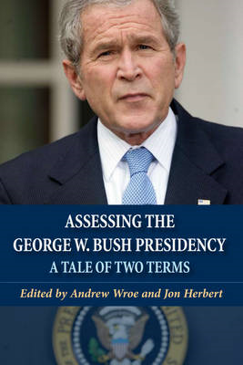Assessing the George W. Bush Presidency: A Tale of Two Terms (BOK)