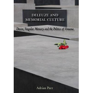 Deleuze and Memorial Culture: Desire, Singular Memory and the Politics of Trauma (BOK)