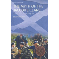 The Myth of the Jacobite Clans: The Jacobite Army in 1745 (BOK)