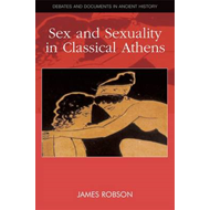 Sex and Sexuality in Classical Athens (BOK)