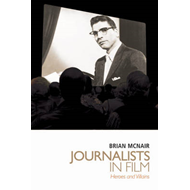 Journalists in Film: Heroes and Villains (BOK)