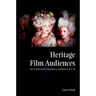 Heritage Film Audiences: Period Films and Contemporary Audiences in the UK (BOK)