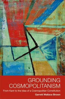 Grounding Cosmopolitanism: From Kant to the Idea of a Cosmopolitan Constitution (BOK)