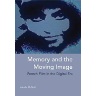 Memory and the Moving Image: French Film in the Digital Era (BOK)