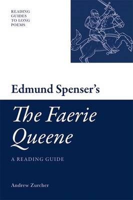 "Edmund Spenser's ""The Faerie Queene"": A Reading Guide (BOK)"