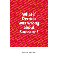 What If Derrida Was Wrong About Saussure? (BOK)