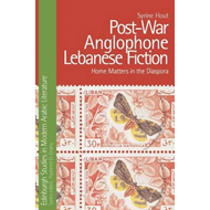 Post-War Anglophone Lebanese Fiction: Home Matters in the Diaspora (BOK)