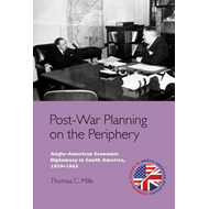 Post-War Planning on the Periphery: Anglo-American Economic Diplomacy in South America, 1939-1945 (BOK)
