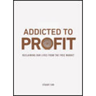 Addicted to Profit: Reclaiming Our Lives from the Free Market (BOK)